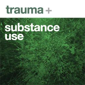 Trauma + substance use